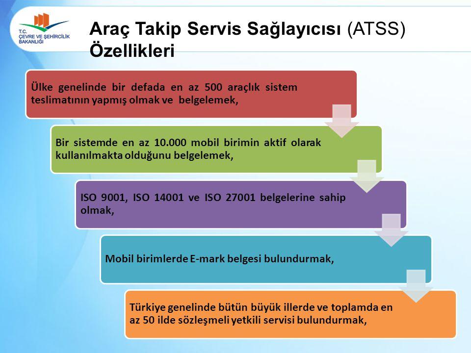 Araç Takip Servis Sağlayıcısı (ATSS) Özellikleri Ülke genelinde bir defada en az 500 araçlık sistem teslimatının yapmış olmak ve belgelemek, Bir siste