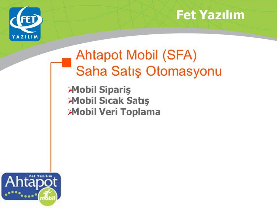 Fet Yazılım  Mobil Sipariş  Mobil Sıcak Satış  Mobil Veri Toplama Ahtapot Mobil (SFA) Saha Satış Otomasyonu