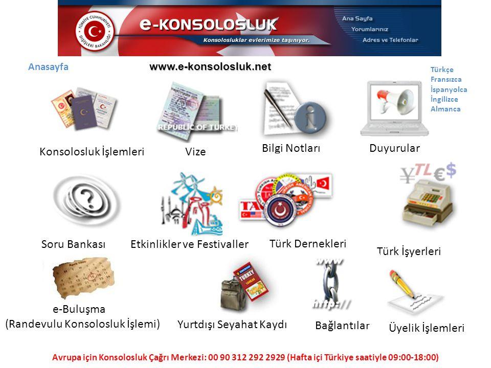 Konsolosluk İşlemleriVize Bilgi Notları Duyurular Soru BankasıEtkinlikler ve Festivaller Türk Dernekleri Türk İşyerleri e-Buluşma (Randevulu Konsolosl
