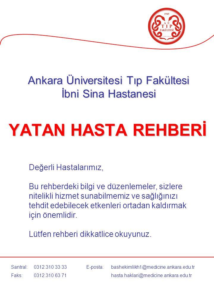 Ankara Üniversitesi Tıp Fakültesi İbni Sina Hastanesi YATAN HASTA REHBERİ Değerli Hastalarımız, Bu rehberdeki bilgi ve düzenlemeler, sizlere nitelikli