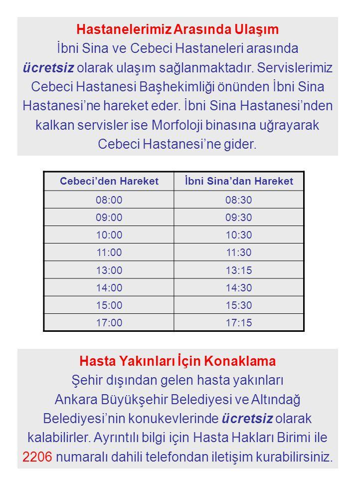 9 Hastanelerimiz Arasında Ulaşım İbni Sina ve Cebeci Hastaneleri arasında ücretsiz olarak ulaşım sağlanmaktadır. Servislerimiz Cebeci Hastanesi Başhek