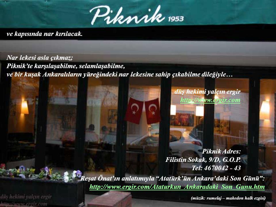 Piknik Adres: Filistin Sokak, 9/D, G.O.P. Tel: 4670042 - 43 ve kapısında nar kırılacak. Nar lekesi asla çıkmaz; Piknik'te karşılaşabilme, selamlaşabil