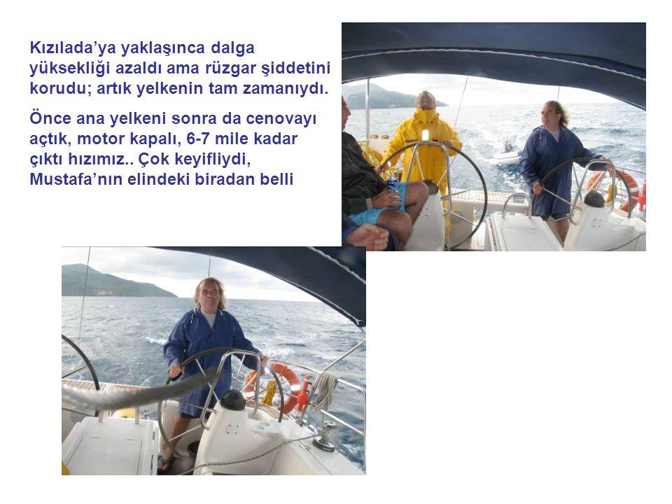 Kızılada'ya yaklaşınca dalga yüksekliği azaldı ama rüzgar şiddetini korudu; artık yelkenin tam zamanıydı. Önce ana yelkeni sonra da cenovayı açtık, mo