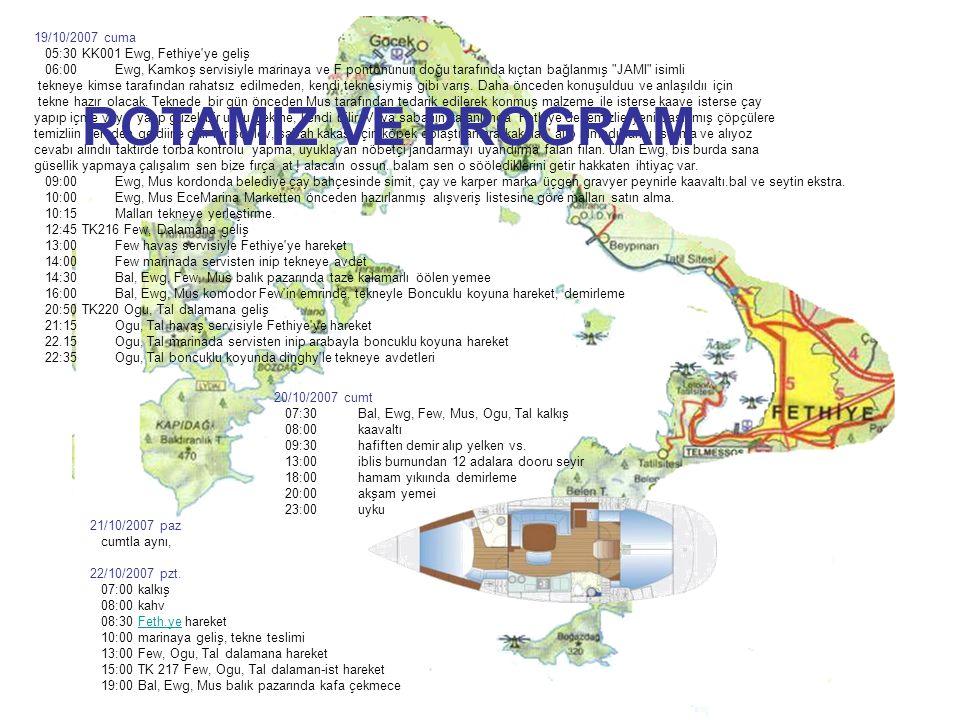 19/10/2007 cuma 05:30 KK001 Ewg, Fethiye'ye geliş 06:00 Ewg, Kamkoş servisiyle marinaya ve F pontonunun doğu tarafında kıçtan bağlanmış