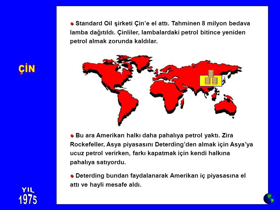 ● ● Bu ara Amerikan halkı daha pahalıya petrol yaktı. Zira Rockefeller, Asya piyasasını Deterding'den almak için Asya'ya ucuz petrol verirken, farkı k