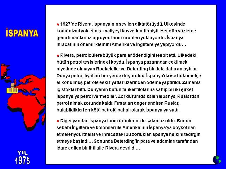 ● ● 1927'de Rivera, İspanya'nın sevilen diktatörüydü. Ülkesinde komünizmi yok etmiş, maliyeyi kuvvetlendirmişti. Her gün yüzlerce gemi limanlarına uğr