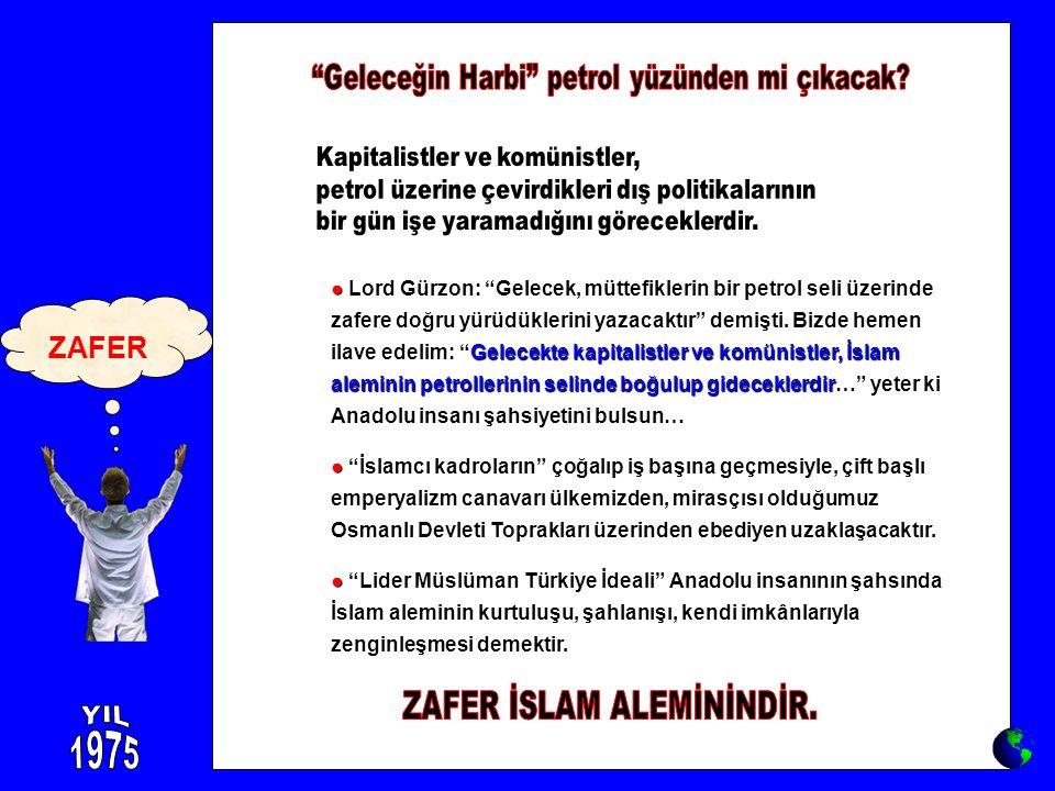 """● Gelecekte kapitalistler ve komünistler, İslam aleminin petrollerinin selinde boğulup gideceklerdir ● Lord Gürzon: """"Gelecek, müttefiklerin bir petrol"""