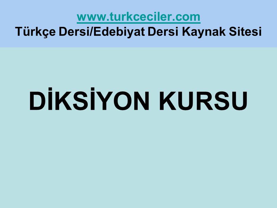 www.turkceciler.com www.turkceciler.com Türkçe Dersi/Edebiyat Dersi Kaynak Sitesi DİKSİYON KURSU