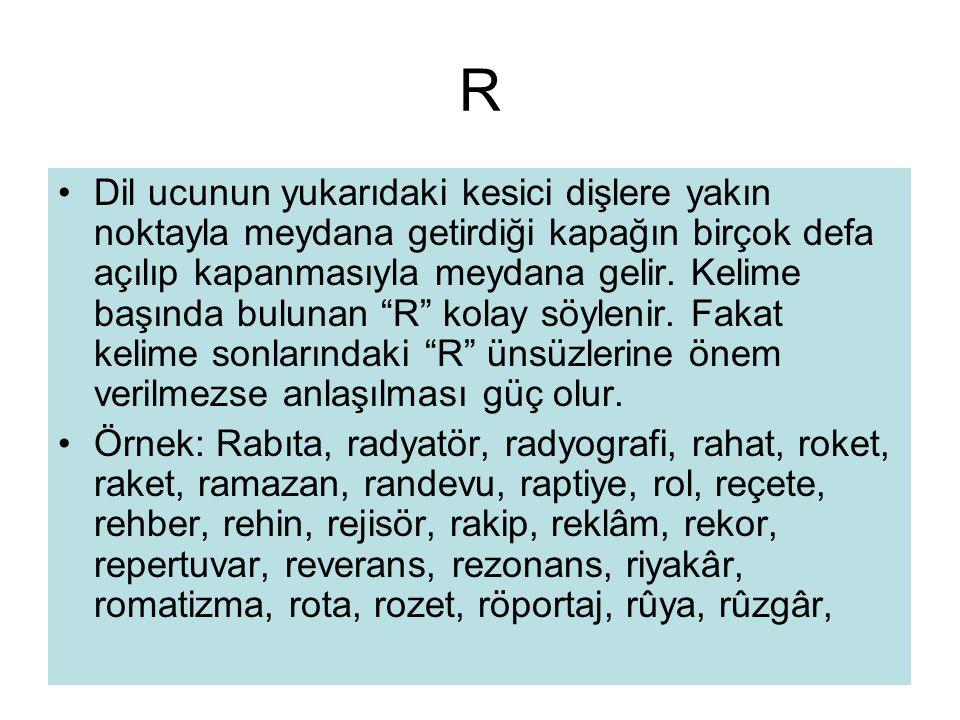R •Dil ucunun yukarıdaki kesici dişlere yakın noktayla meydana getirdiği kapağın birçok defa açılıp kapanmasıyla meydana gelir. Kelime başında bulunan