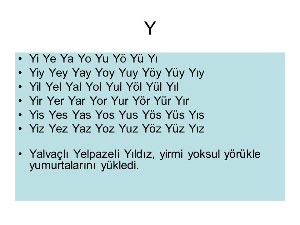 Y •Yi Ye Ya Yo Yu Yö Yü Yı •Yiy Yey Yay Yoy Yuy Yöy Yüy Yıy •Yil Yel Yal Yol Yul Yöl Yül Yıl •Yir Yer Yar Yor Yur Yör Yür Yır •Yis Yes Yas Yos Yus Yös