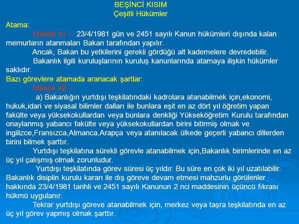 Atama: Madde 41 – 23/4/1981 gün ve 2451 sayılı Kanun hükümleri dışında kalan memurların atanmaları Bakan tarafından yapılır. Ancak, Bakan bu yetkileri
