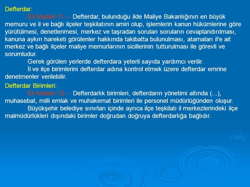 Defterdar: Ek Madde 11 – Defterdar, bulunduğu ilde Maliye Bakanlığının en büyük memuru ve il ve bağlı ilçeler teşkilatının amiri olup, işlemlerin kanu