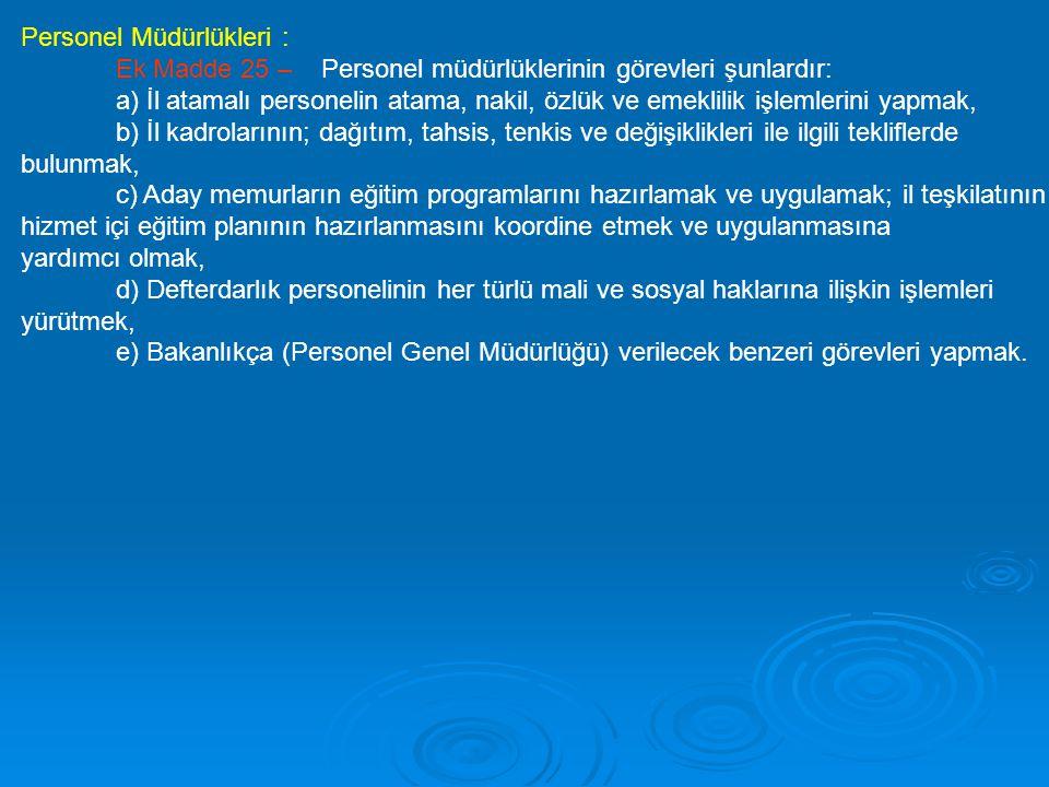 Personel Müdürlükleri : Ek Madde 25 – Personel müdürlüklerinin görevleri şunlardır: a) İl atamalı personelin atama, nakil, özlük ve emeklilik işlemler