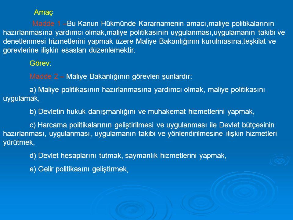 Madde 1 –Bu Kanun Hükmünde Kararnamenin amacı,maliye politikalarının hazırlanmasına yardımcı olmak,maliye politikasının uygulanması,uygulamanın takibi