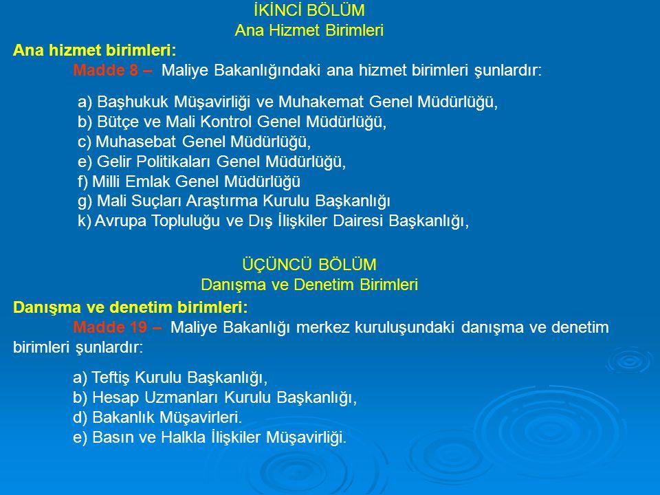 Ana hizmet birimleri: Madde 8 – Maliye Bakanlığındaki ana hizmet birimleri şunlardır: İKİNCİ BÖLÜM Ana Hizmet Birimleri a) Başhukuk Müşavirliği ve Muh
