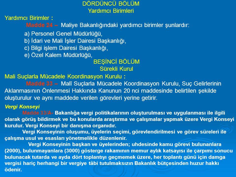 Yardımcı Birimler : Madde 24 – Maliye Bakanlığındaki yardımcı birimler şunlardır: DÖRDÜNCÜ BÖLÜM Yardımcı Birimleri a) Personel Genel Müdürlüğü, b) İd