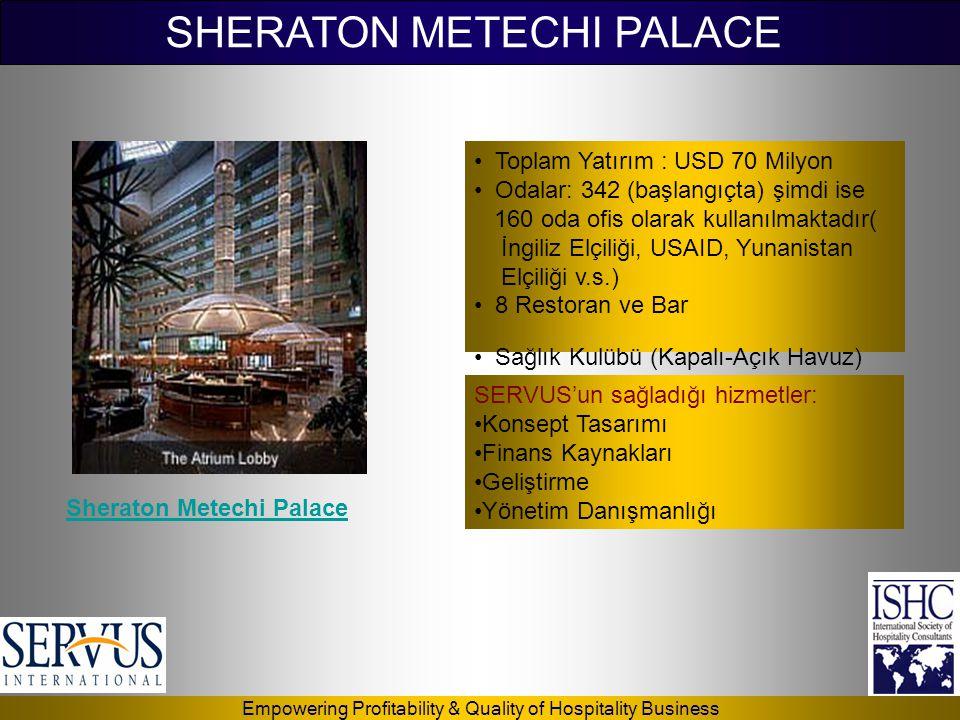Empowering Profitability & Quality of Hospitality Business SHERATON METECHI PALACE SERVUS'un sağladığı hizmetler: •Konsept Tasarımı •Finans Kaynakları