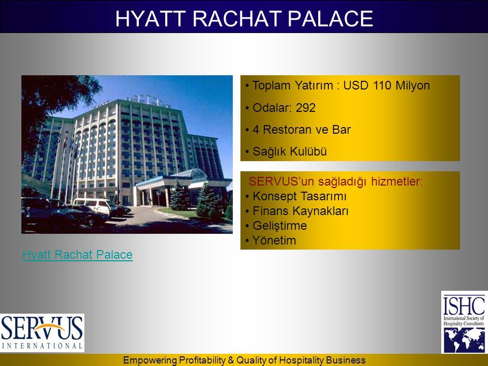 Empowering Profitability & Quality of Hospitality Business HYATT RACHAT PALACE • Toplam Yatırım : USD 110 Milyon • Odalar: 292 • 4 Restoran ve Bar • S