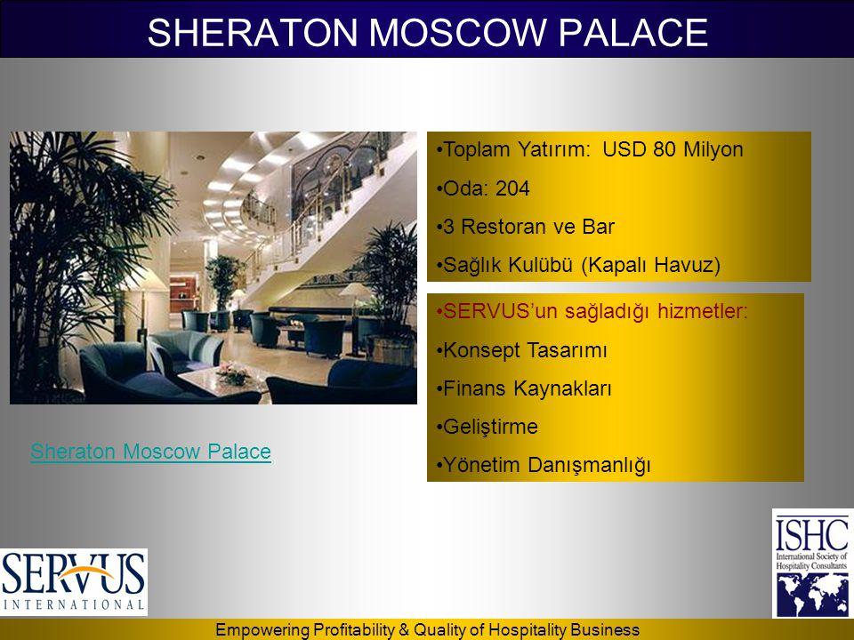 Empowering Profitability & Quality of Hospitality Business SHERATON MOSCOW PALACE •Toplam Yatırım: USD 80 Milyon •Oda: 204 •3 Restoran ve Bar •Sağlık