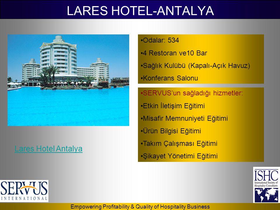 Empowering Profitability & Quality of Hospitality Business LARES HOTEL-ANTALYA •Odalar: 534 •4 Restoran ve10 Bar •Sağlık Kulübü (Kapalı-Açık Havuz) •K