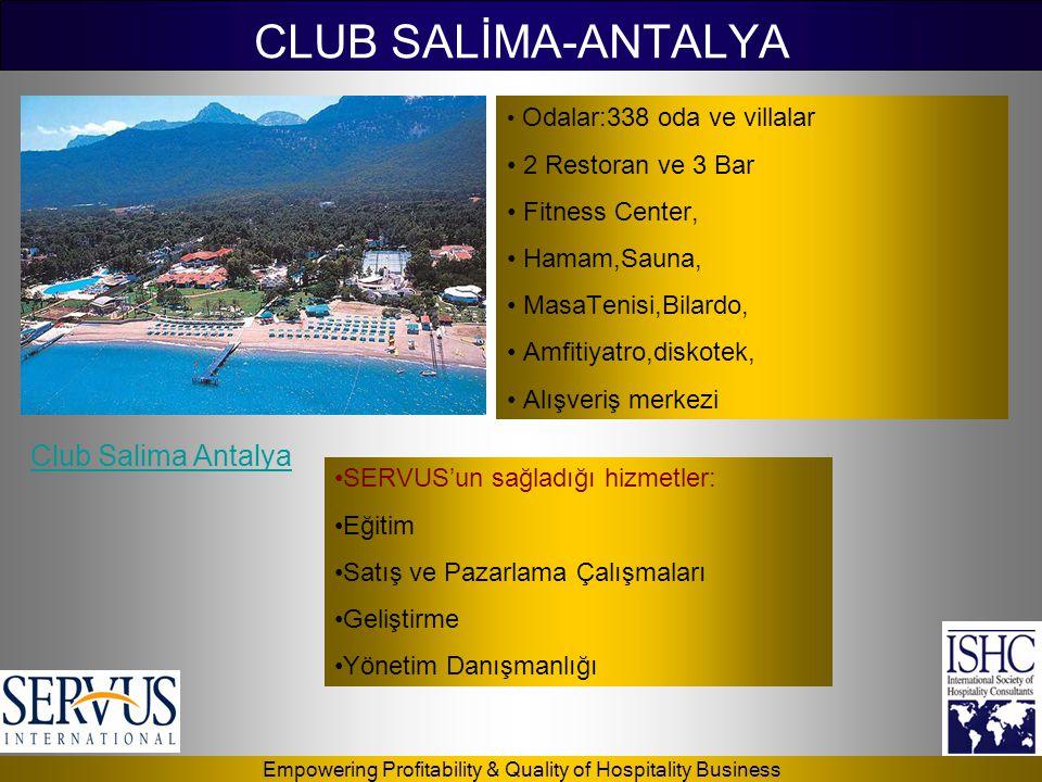 Empowering Profitability & Quality of Hospitality Business CLUB SALİMA-ANTALYA • Odalar:338 oda ve villalar • 2 Restoran ve 3 Bar • Fitness Center, •