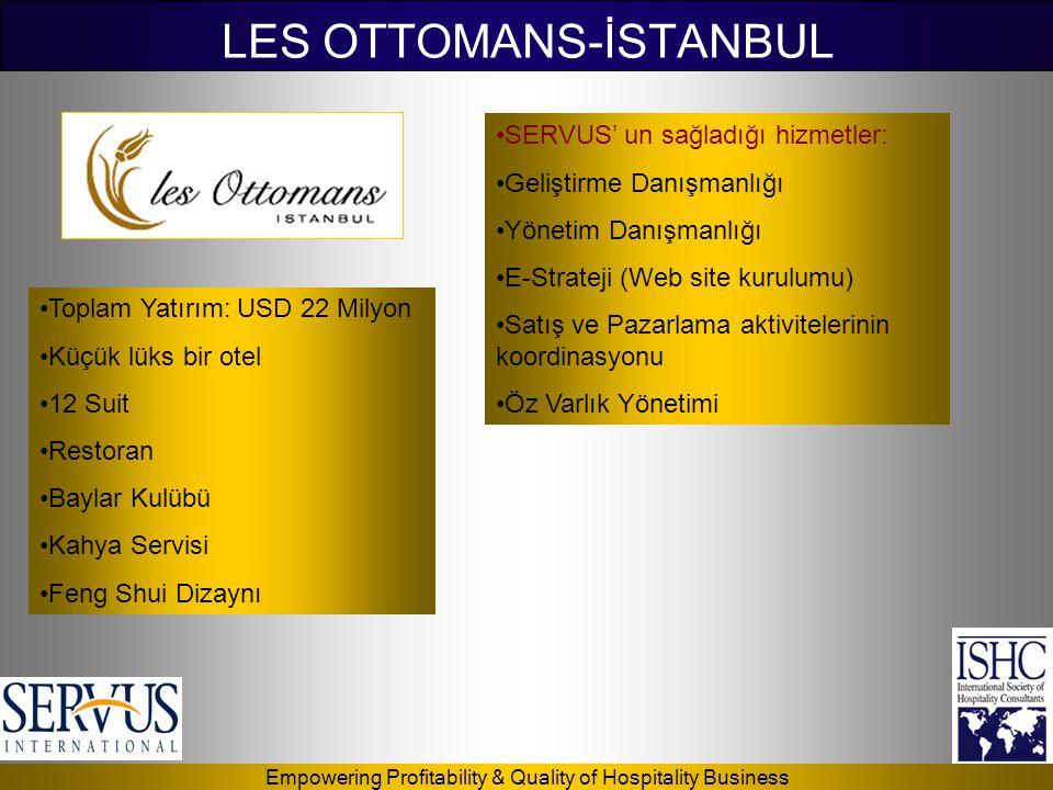 Empowering Profitability & Quality of Hospitality Business LES OTTOMANS-İSTANBUL •SERVUS' un sağladığı hizmetler: •Geliştirme Danışmanlığı •Yönetim Da