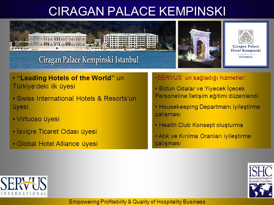 Empowering Profitability & Quality of Hospitality Business CIRAGAN PALACE KEMPINSKI • Leading Hotels of the World un Türkiye'deki ilk üyesi • Swiss International Hotels & Resorts'un üyesi.