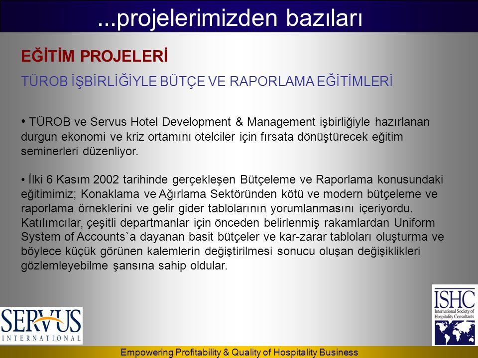 Empowering Profitability & Quality of Hospitality Business...projelerimizden bazıları EĞİTİM PROJELERİ TÜROB İŞBİRLİĞİYLE BÜTÇE VE RAPORLAMA EĞİTİMLER