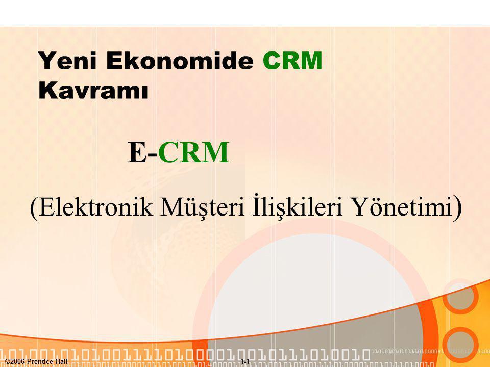 ©2006 Prentice Hall1-1 Yeni Ekonomide CRM Kavramı E-CRM (Elektronik Müşteri İlişkileri Yönetimi )