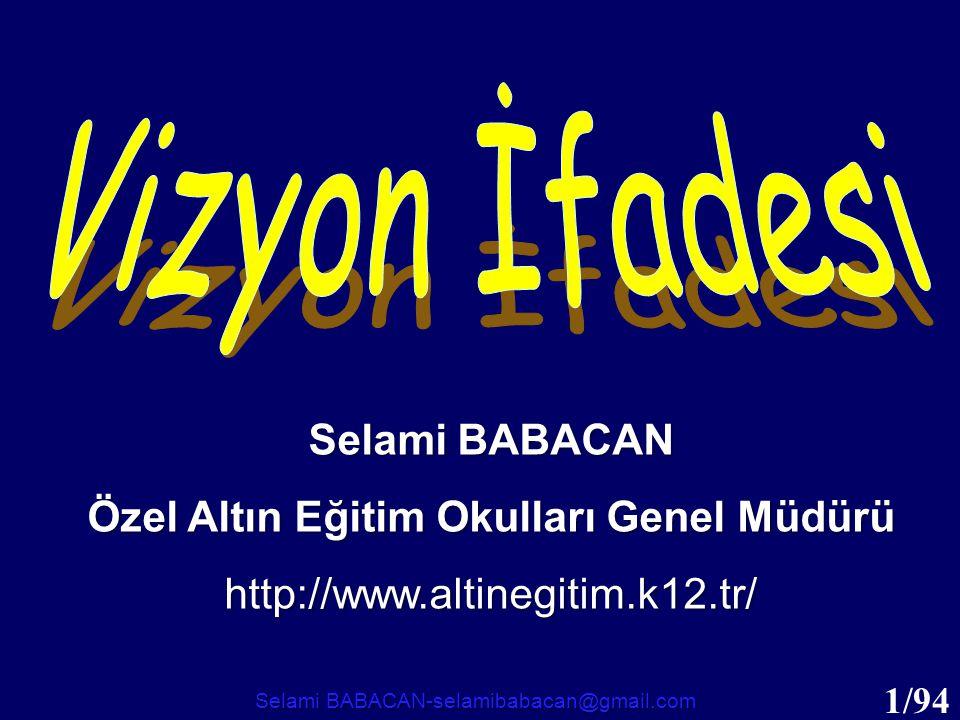 1/94 Selami BABACAN Özel Altın Eğitim Okulları Genel Müdürü http://www.altinegitim.k12.tr/ Selami BABACAN-selamibabacan@gmail.com