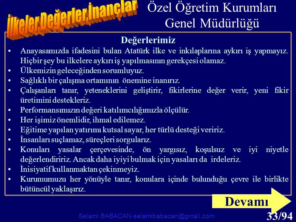 33/94 Değerlerimiz •Anayasamızda ifadesini bulan Atatürk ilke ve inkılaplarına aykırı iş yapmayız. Hiçbir şey bu ilkelere aykırı iş yapılmasının gerek