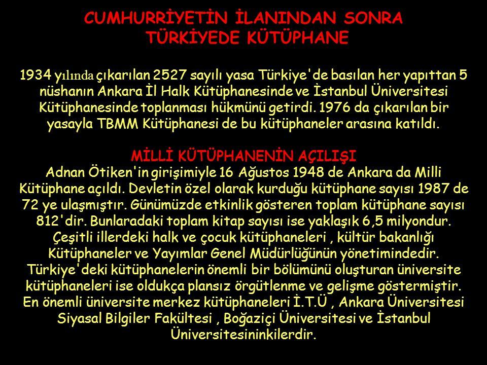 CUMHURRİYETİN İLANINDAN SONRA TÜRKİYEDE KÜTÜPHANE 1934 y ılında çıkarılan 2527 sayılı yasa Türkiye de basılan her yapıttan 5 nüshanın Ankara İl Halk Kütüphanesinde ve İstanbul Üniversitesi Kütüphanesinde toplanması hükmünü getirdi.