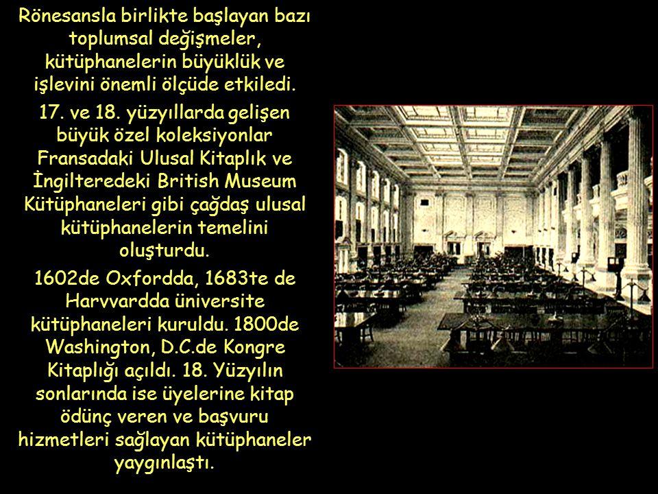 Rönesansla birlikte başlayan bazı toplumsal değişmeler, kütüphanelerin büyüklük ve işlevini önemli ölçüde etkiledi. 17. ve 18. yüzyıllarda gelişen büy