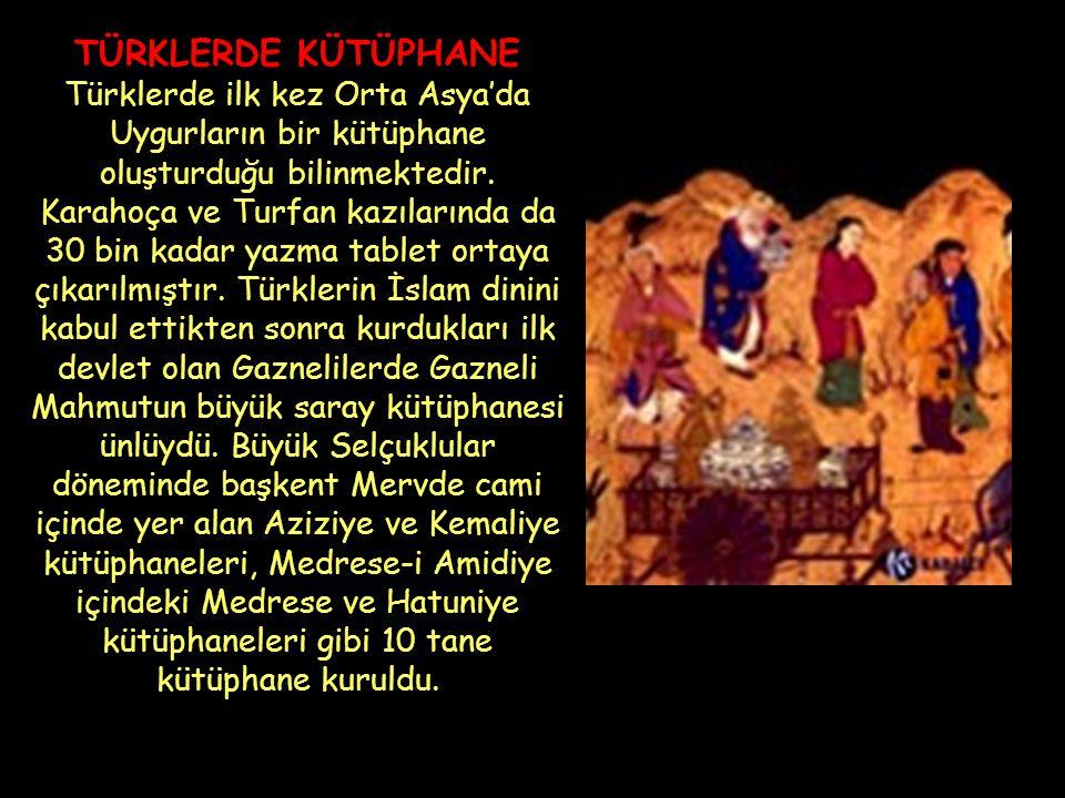 TÜRKLERDE KÜTÜPHANE Türklerde ilk kez Orta Asya'da Uygurların bir kütüphane oluşturduğu bilinmektedir.