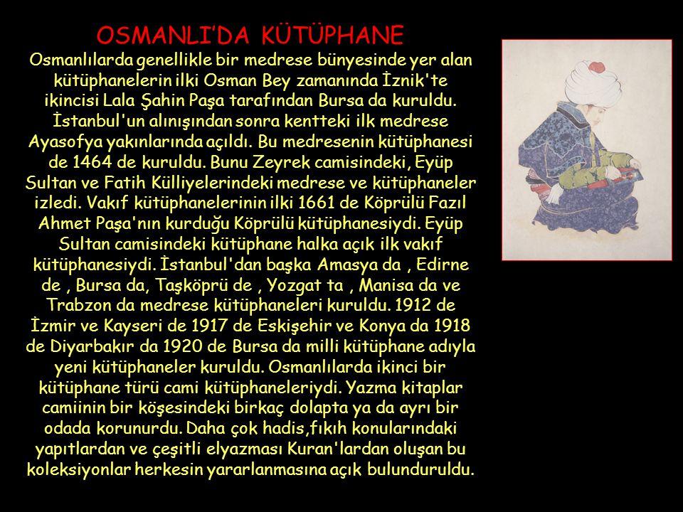 OSMANLI'DA KÜTÜPHANE Osmanlılarda genellikle bir medrese bünyesinde yer alan kütüphanelerin ilki Osman Bey zamanında İznik'te ikincisi Lala Şahin Paşa