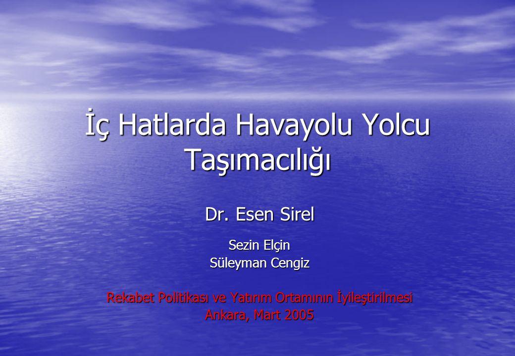 İç Hatlarda Havayolu Yolcu Taşımacılığı Dr. Esen Sirel Sezin Elçin Süleyman Cengiz Rekabet Politikası ve Yatırım Ortamının İyileştirilmesi Ankara, Mar