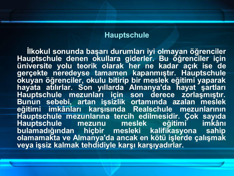 Hauptschule İlkokul sonunda başarı durumları iyi olmayan öğrenciler Hauptschule denen okullara giderler.