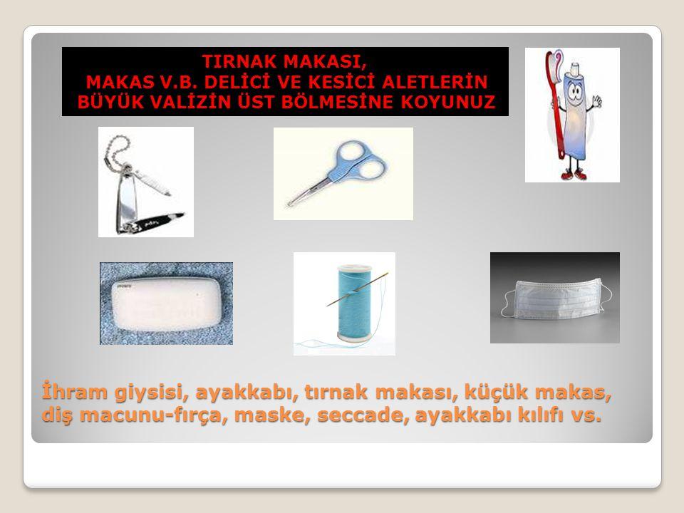 İhram giysisi, ayakkabı, tırnak makası, küçük makas, diş macunu-fırça, maske, seccade, ayakkabı kılıfı vs. TIRNAK MAKASI, MAKAS V.B. DELİCİ VE KESİCİ