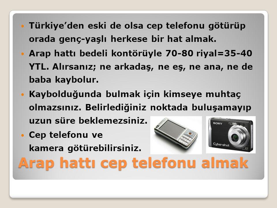 Arap hattı cep telefonu almak  Türkiye'den eski de olsa cep telefonu götürüp orada genç-yaşlı herkese bir hat almak.  Arap hattı bedeli kontörüyle 7