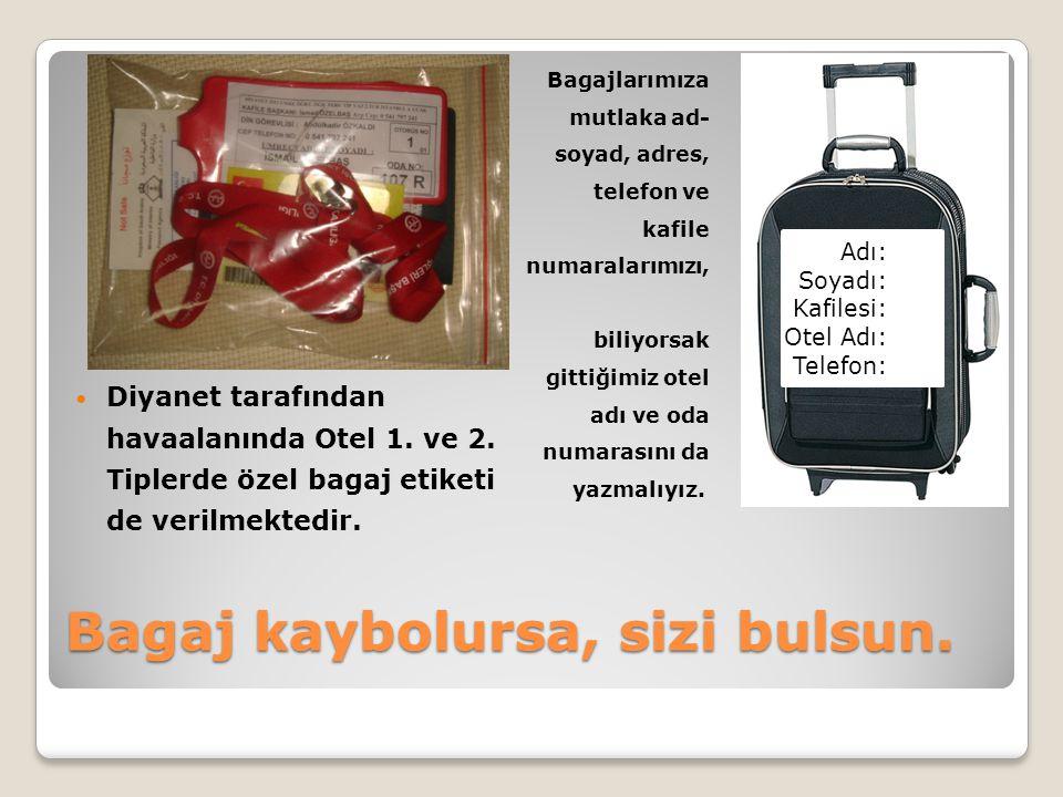 Bagaj kaybolursa, sizi bulsun.  Diyanet tarafından havaalanında Otel 1. ve 2. Tiplerde özel bagaj etiketi de verilmektedir. Bagajlarımıza mutlaka ad-