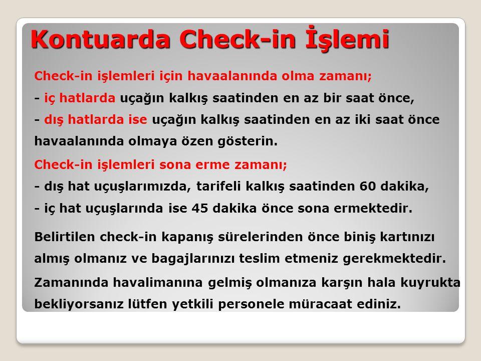 Kontuarda Check-in İşlemi Check-in işlemleri için havaalanında olma zamanı; - iç hatlarda uçağın kalkış saatinden en az bir saat önce, - dış hatlarda