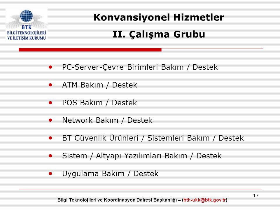 Bilgi Teknolojileri ve Koordinasyon Dairesi Başkanlığı – (bth-ukk@btk.gov.tr) 17 Konvansiyonel Hizmetler II. Çalışma Grubu • PC-Server-Çevre Birimleri