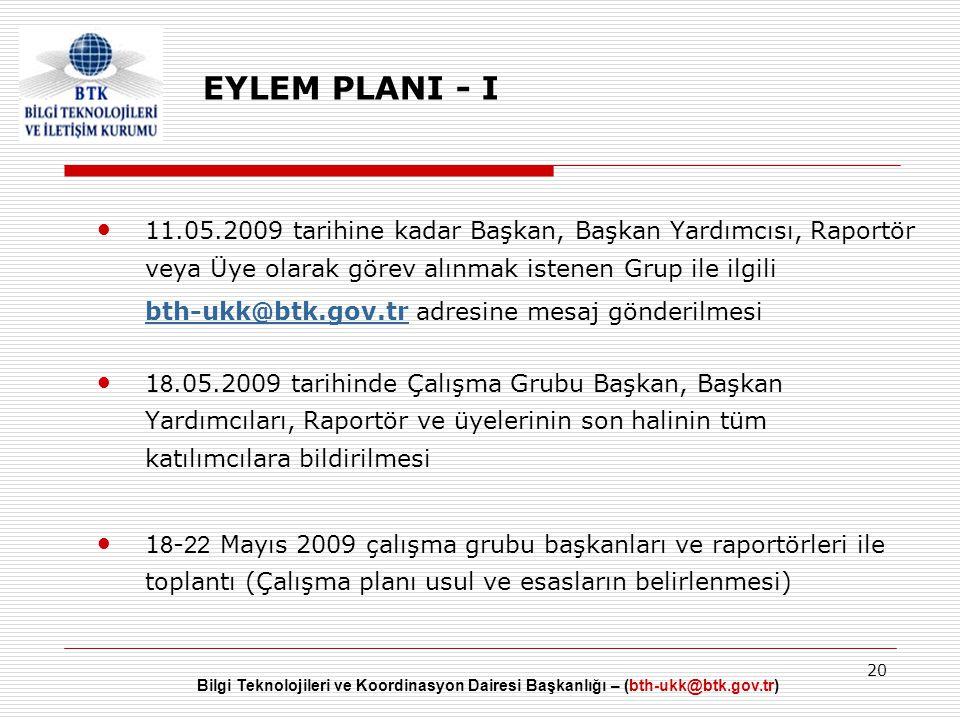Bilgi Teknolojileri ve Koordinasyon Dairesi Başkanlığı – (bth-ukk@btk.gov.tr) 20 EYLEM PLANI - I • 11.05.2009 tarihine kadar Başkan, Başkan Yardımcısı