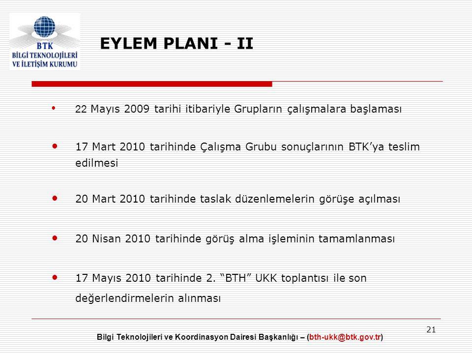 Bilgi Teknolojileri ve Koordinasyon Dairesi Başkanlığı – (bth-ukk@btk.gov.tr) 21 EYLEM PLANI - II • 22 Mayıs 2009 tarihi itibariyle Grupların çalışmal