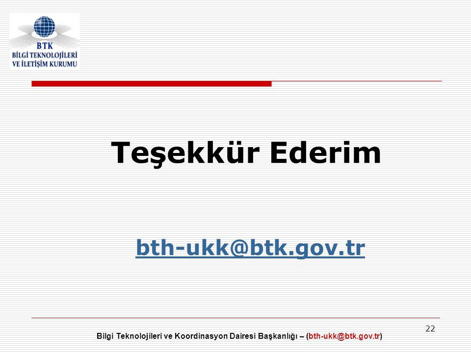 Bilgi Teknolojileri ve Koordinasyon Dairesi Başkanlığı – (bth-ukk@btk.gov.tr) 22 Teşekkür Ederim bth-ukk@btk.gov.tr