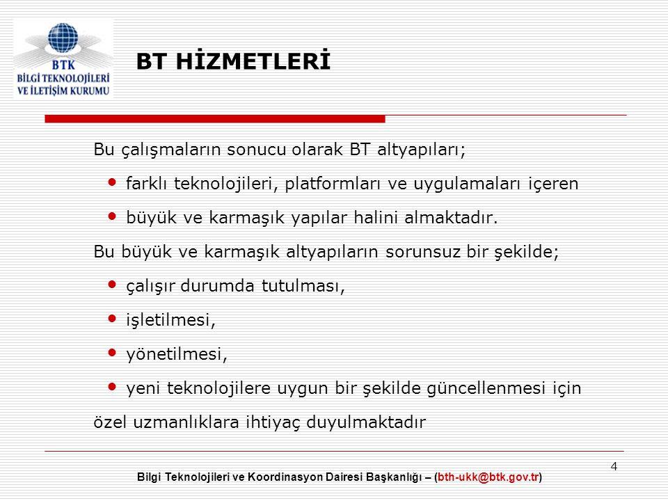 Bilgi Teknolojileri ve Koordinasyon Dairesi Başkanlığı – (bth-ukk@btk.gov.tr) 4 BT HİZMETLERİ Bu çalışmaların sonucu olarak BT altyapıları;  farklı t