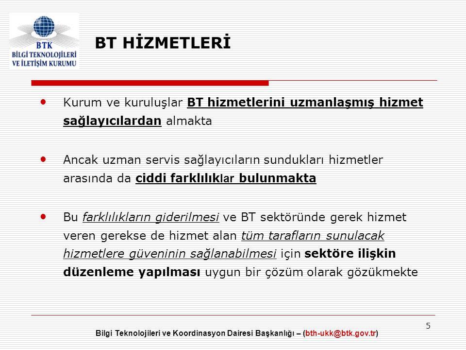 Bilgi Teknolojileri ve Koordinasyon Dairesi Başkanlığı – (bth-ukk@btk.gov.tr) 5 • Kurum ve kuruluşlar BT hizmetlerini uzmanlaşmış hizmet sağlayıcılard