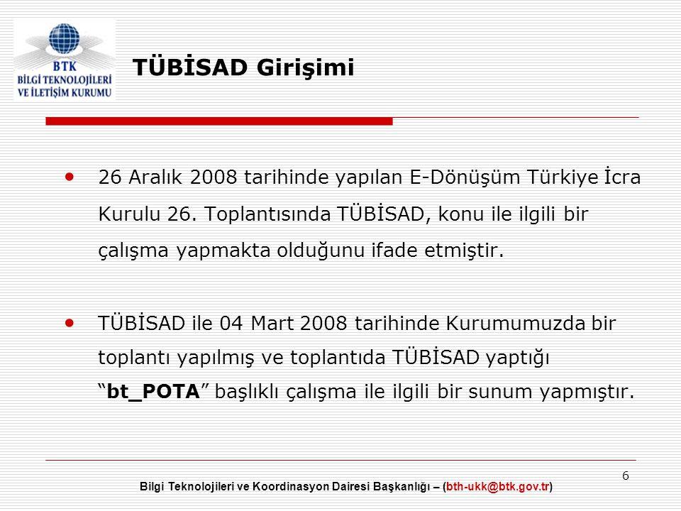 Bilgi Teknolojileri ve Koordinasyon Dairesi Başkanlığı – (bth-ukk@btk.gov.tr) 6 TÜBİSAD Girişimi • 26 Aralık 2008 tarihinde yapılan E-Dönüşüm Türkiye