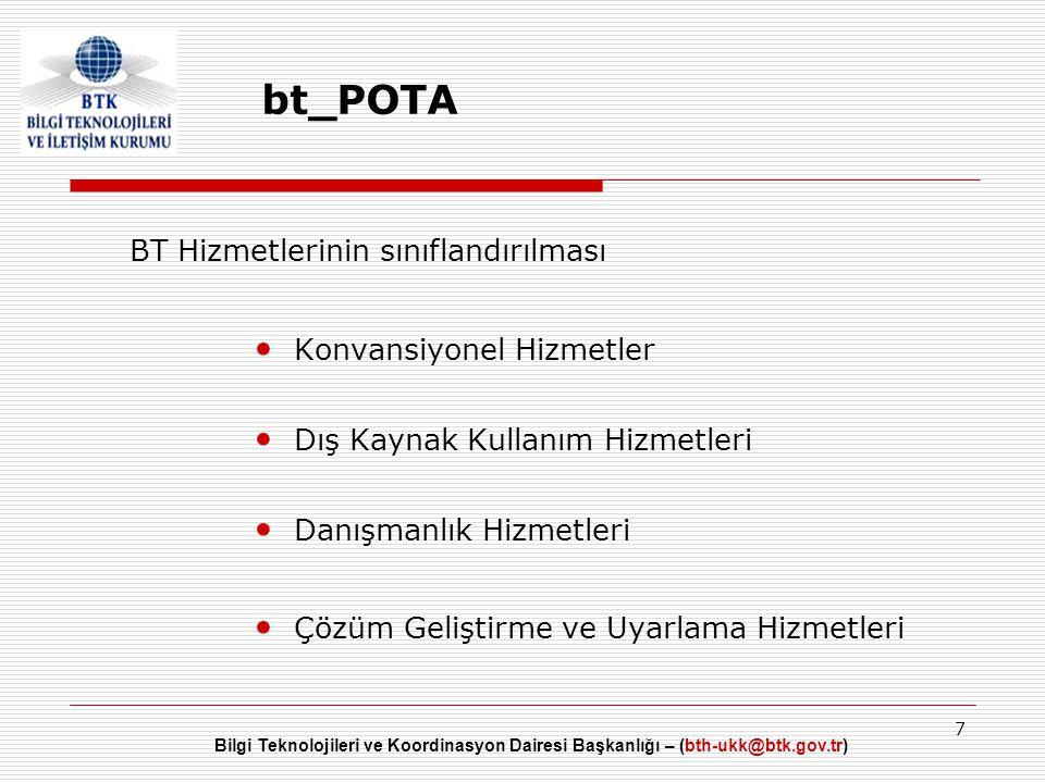 Bilgi Teknolojileri ve Koordinasyon Dairesi Başkanlığı – (bth-ukk@btk.gov.tr) 7 bt_POTA BT Hizmetlerinin sınıflandırılması • Konvansiyonel Hizmetler •
