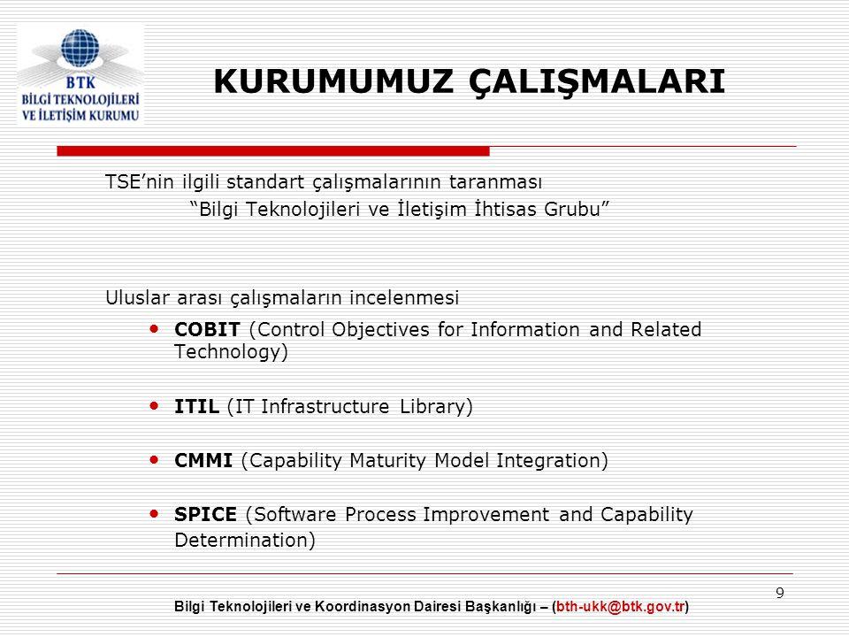 Bilgi Teknolojileri ve Koordinasyon Dairesi Başkanlığı – (bth-ukk@btk.gov.tr) 9 KURUMUMUZ ÇALIŞMALARI TSE'nin ilgili standart çalışmalarının taranması